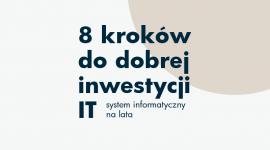 8 kroków do dobrej inwestycji w IT, czyli system informatyczny na lata BIZNES, Firma - Coraz więcej firm decyduje się na wdrożenie oprogramowania, podnoszącego efektywność pracy. Dobrze zrealizowana inwestycja daje korzyści nie tylko finansowe. Zakup najlepszego oprogramowania nie gwarantuje jednak efektów, jeśli wdrożenie nie zostanie odpowiednio przeprowadzone.