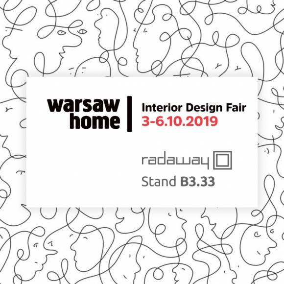 Radaway z nowościami na Warsaw Home 2019 BIZNES, Firma - Warsaw Home to największe targi wnętrzarskie w Polsce zrzeszające architektów, projektantów wnętrz, właścicieli firm, sklepy oraz klientów indywidualnych. Nie może na nich zabraknąć Radaway – rodzimego producenta kabin prysznicowych.